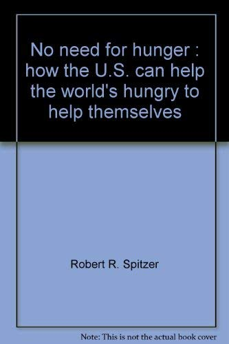 No Need for Hunger: How the U.S. Can Help the World's Hungry to Help Themselves: Spitzer, ...