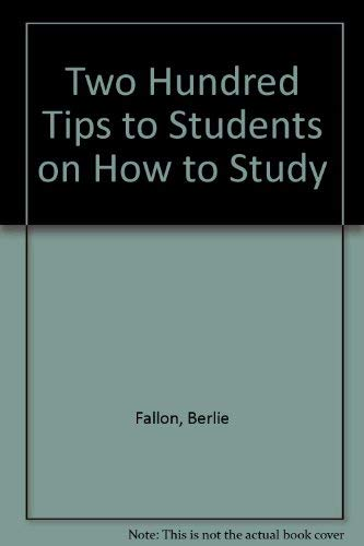 Two Hundred Tips to Students on How to Study Fallon, Berlie