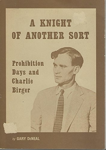 A Knight of Another Sort: Prohibition Days and Charlie Birger: DeNeal, Gary