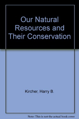 Our Natural Resources and Their Conservation: Harry B. Kircher