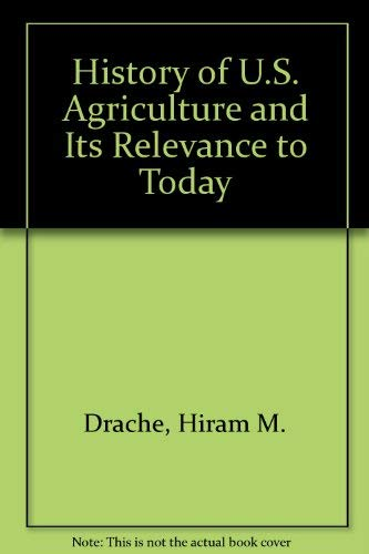 History of U. S. Agriculture and Its Relevance: Drache, Hiram M.