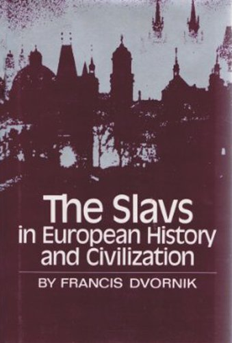 The Slavs in European History and Civilization: Dvornik, Francis