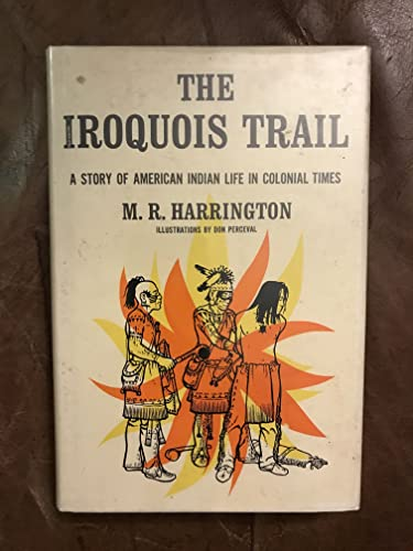 Iroquois Trail: Dickon Among the Onondagas and Seneca: Dr. M. R. Harrington