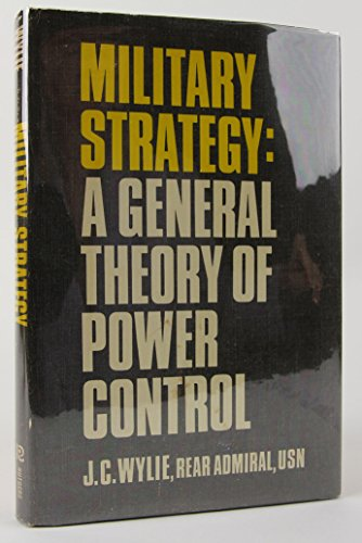 Military Strategy: A General Theory of Power Control: Wylie, J. C.