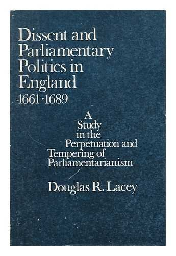 Dissent and Parliamentary Politics in England, 1661-1689;: A Study in the Perpetuation and Temper...