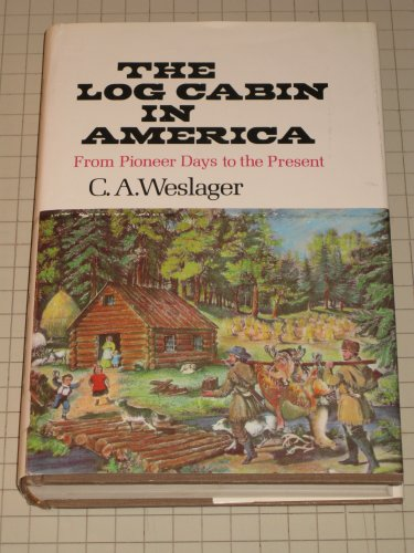 The Log Cabin in America; From Pioneer Days to the Present: Weslager, C. A.