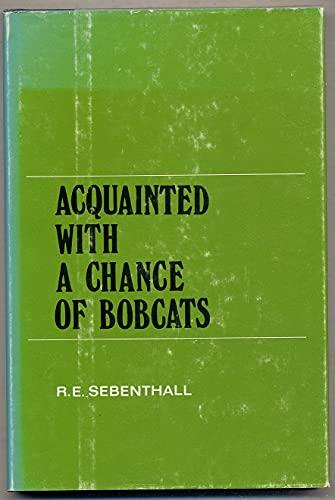 Acquainted with a Chance of Bobcats: Sebenthall, R. E.