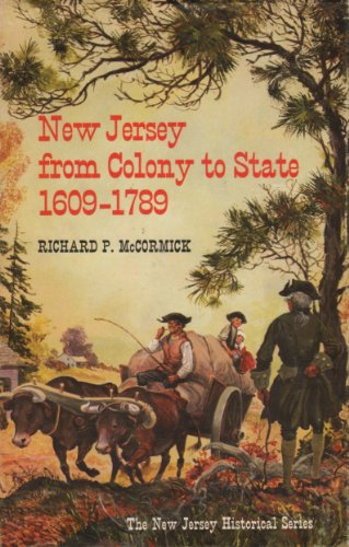 New Jersey from Colony to State, 1609-1789: McCormick, Richard P.