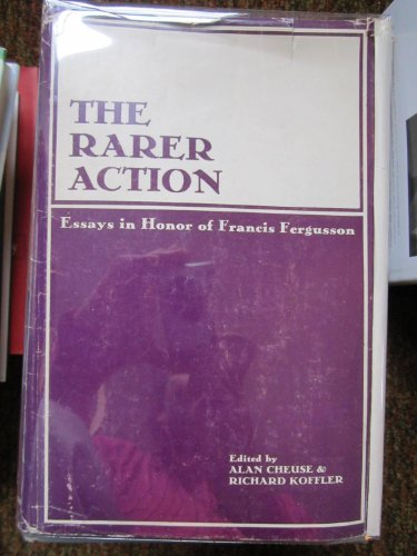The Rarer Action: Essays in Honor of Francis Fergusson