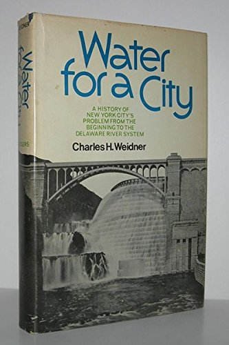 9780813506722: Water for a city;: A history of New York City's problem from the beginning to the Delaware River system