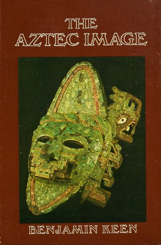 The Aztec Image in Western Thought: Keen, Benjamin