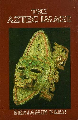 THE AZTEC IMAGE IN WESTERN THOUGHT.: Keen, Benjamin