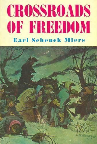 Crossroads Of Freedom - The American Revolution And The Rise Of A New Nation: MIERS, EARL SCHENK