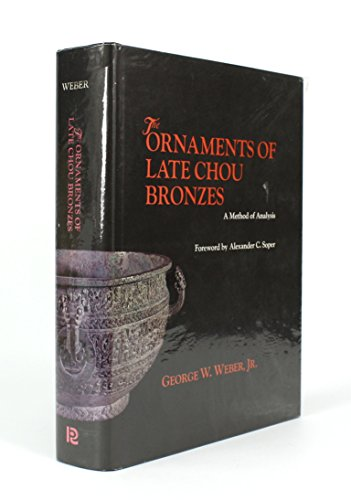 The Ornaments of Late Chou Bronzes: A Method of Analysis: George W. Weber, Jr.
