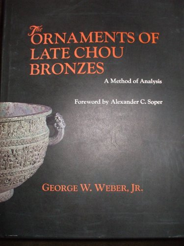 The Ornaments of Late Chou Bronzes: A Method of Analysis: Weber, George W.