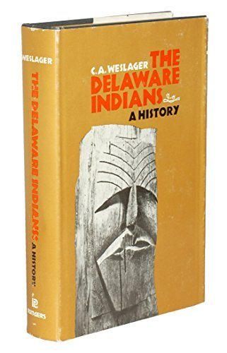 The Delaware Indians: A History: Weslager, C. A.