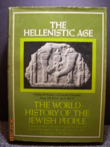 9780813507101: The Hellenistic age: Political history of Jewish Palestine from 332 B.C.E. to 67 B.C.E (The World history of the Jewish people : Ancient times ; 1st ser., v. 6)