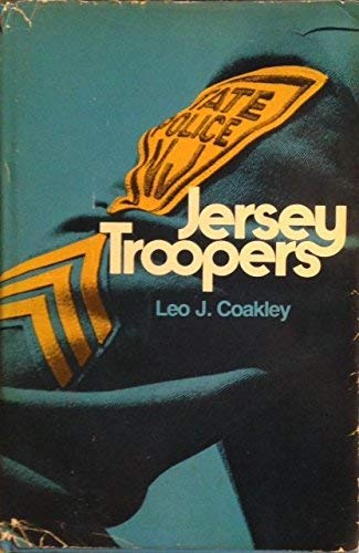 Jersey Troopers: A Fifty Year History of: Coakley, Leo J.