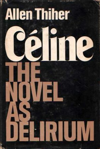 Celine: The Novel As Delerium: Allen Thiher