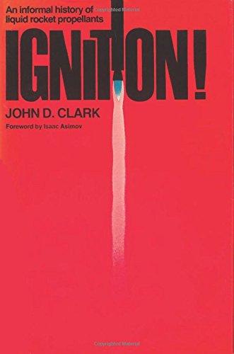 Ignition!: An informal history of liquid rocket: John D Clark