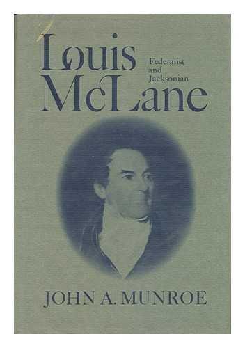 Louis McLane: Federalist and Jacksonian: Munroe, John A.
