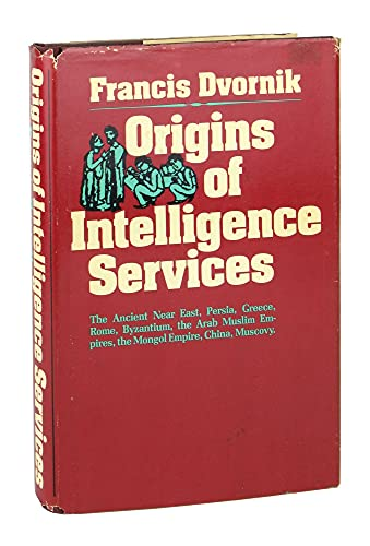 9780813507644: Origins of Intelligence Services: The Ancient Near East, Persia, Greece, Rome, Byzantium, the Arab Muslim Empires, the Mongol Empire, China, Muscovy