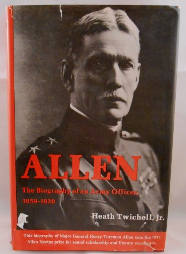 Allen the Biography of an Army Officer 1850 1930: Heath Twitchell, Heath Twichell