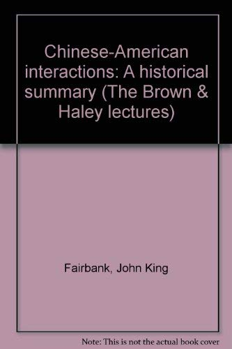 Chinese-American interactions: A historical summary (The Brown & Haley lectures) (0813507847) by Fairbank, John King