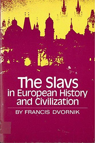 The Slavs in European History and Civilization: Dvornik, Professor Francis