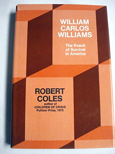 William Carlos Williams: The Knack of Survival in America (9780813508009) by Coles, Robert