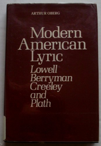 Modern American lyric: Lowell, Berryman, Creeley, and Plath: Oberg, Arthur