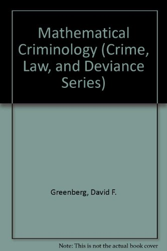 Mathematical Criminology (Crime, Law, and Deviance Series): Greenberg, David F.