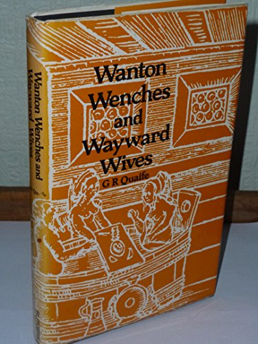 Wanton Wenches and Wayward Wives: Peasants and Illicit Sex in Early Seventeenth England: Quaife, ...