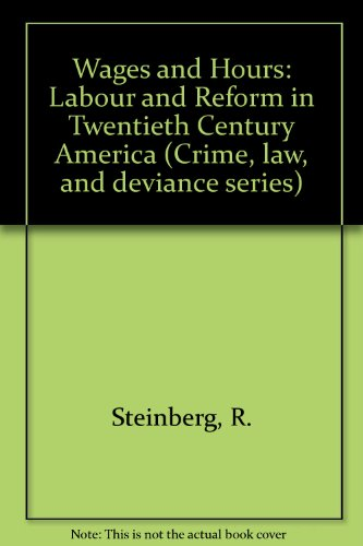 WAGES AND HOURS: LABOR AND REFORM IN TWENTIETH-CENTURY AMERICA.: Steinberg, Ronnie