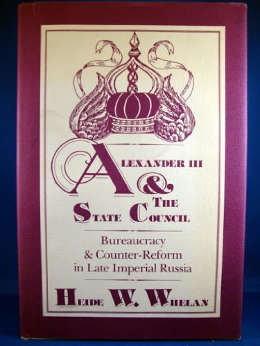 9780813509426: Alexander III and the State Council: Bureaucracy and Counter-Reform in Late Imperial Russia