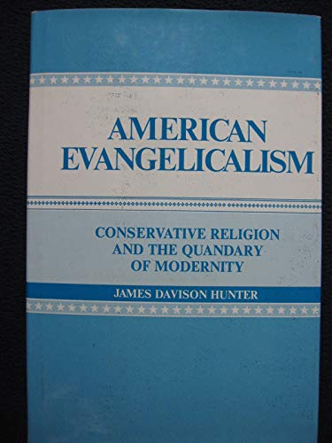 American Evangelicalism: Conservative Religion and the Quandary: Hunter, Prof. James