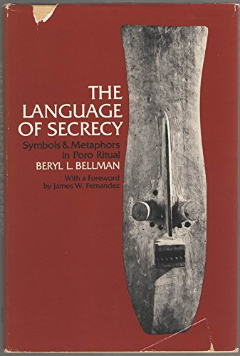 The Language of Secrecy: Symbols & Metaphors in Poro Ritual: Bellman, Beryl L.