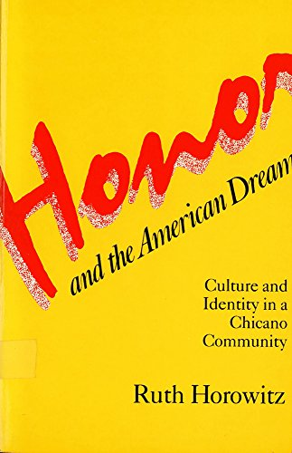 Honor and the American Dream: Culture and: Ruth Horowitz