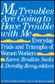 9780813510392: My Troubles Are Going to Have Trouble With Me: Everyday Trials and Triumphs of Women Workers (The Douglass Series on Women's Lives and the Meaning of Gender)