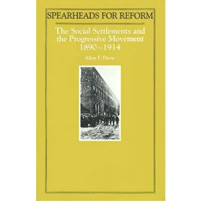 9780813510729: Spearheads for Reform: Social Settlements and the Progressive Movement, 1890-1914