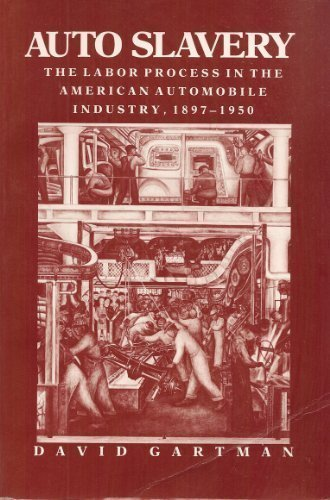 9780813511047: Auto Slavery: The Labor Process in the American Automobile Industry, 1897-1950 (Class and Culture)