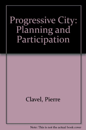 9780813511191: Progressive City: Planning and Participation, 1969-1984