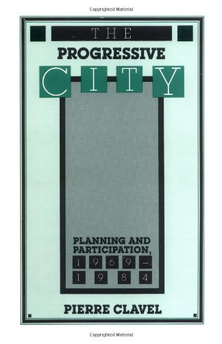 9780813511207: The Progressive City: Planning and Participation, 1969-1984