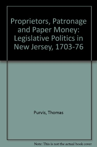 9780813511610: proprietors, Patronage and Paper Money: Legislative Politics in New Jersey, 1703-1776