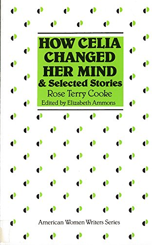 How Celia Changed Her Mind and Selected: Rose Terry Cooke