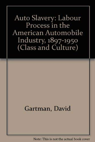 9780813511818: Auto Slavery: The Labor Process in the American Automobile Industry, 1897-1950 (Class and Culture)