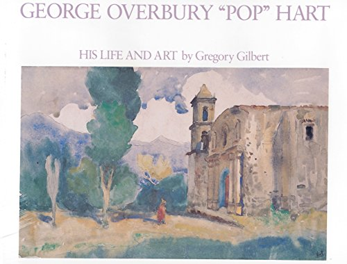 "GEORGE OVERBURY ""POP"" HART. His Life and Art.: Gilbert, Gregory"