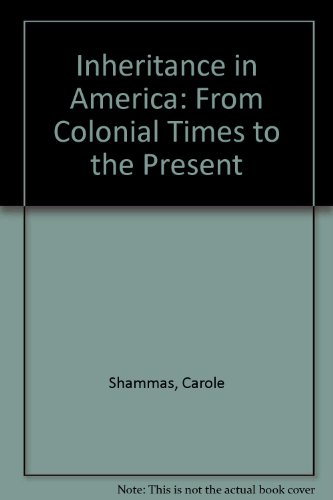 Inheritance in America: From Colonial Times to the Present: Shammas, Carole; etc.