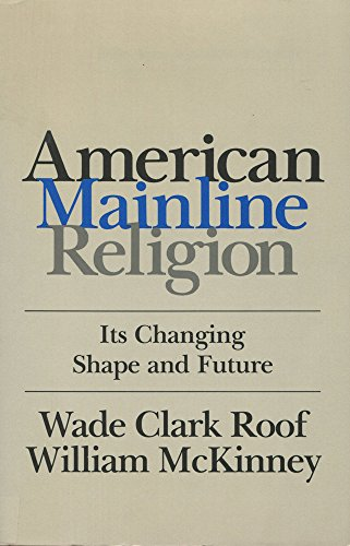 9780813512167: American Mainline Religion: Its Changing Shape and Future