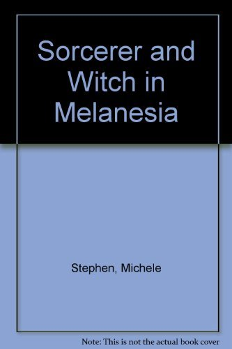 Sorcerer And Witch In Melanesia: Stephen, Michele